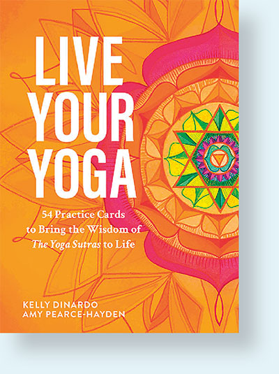 Live Your Yoga card deck, by Kelly DiNardo and Amy Pearce Hayden